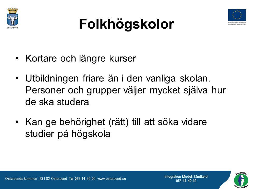Östersunds kommun 831 82 Östersund Tel 063-14 30 00 www.ostersund.se Integration Modell Jämtland 063-14 40 49 Kortare och längre kurser Utbildningen f