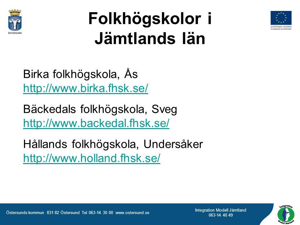Östersunds kommun 831 82 Östersund Tel 063-14 30 00 www.ostersund.se Integration Modell Jämtland 063-14 40 49 Birka folkhögskola, Ås http://www.birka.