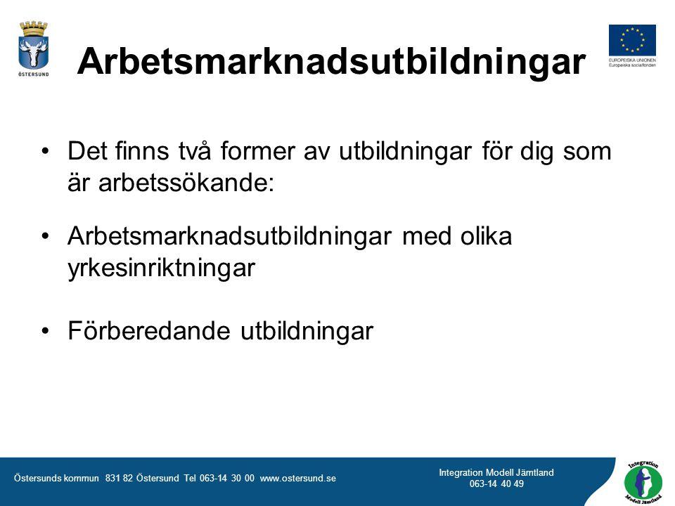 Östersunds kommun 831 82 Östersund Tel 063-14 30 00 www.ostersund.se Integration Modell Jämtland 063-14 40 49 Det finns två former av utbildningar för