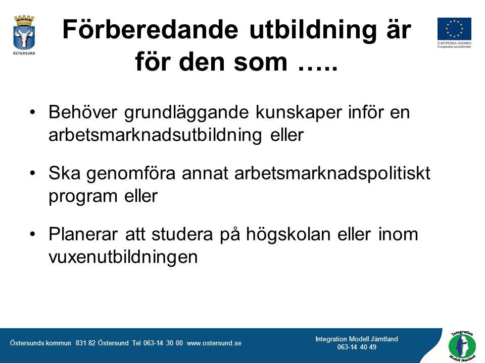 Östersunds kommun 831 82 Östersund Tel 063-14 30 00 www.ostersund.se Integration Modell Jämtland 063-14 40 49 Förberedande utbildning är för den som …