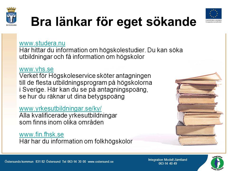 Östersunds kommun 831 82 Östersund Tel 063-14 30 00 www.ostersund.se Integration Modell Jämtland 063-14 40 49 Bra länkar för eget sökande www.studera.