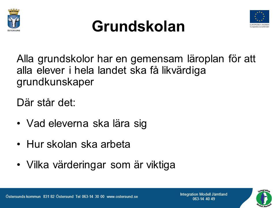Östersunds kommun 831 82 Östersund Tel 063-14 30 00 www.ostersund.se Integration Modell Jämtland 063-14 40 49 Grundskolan Alla grundskolor har en geme