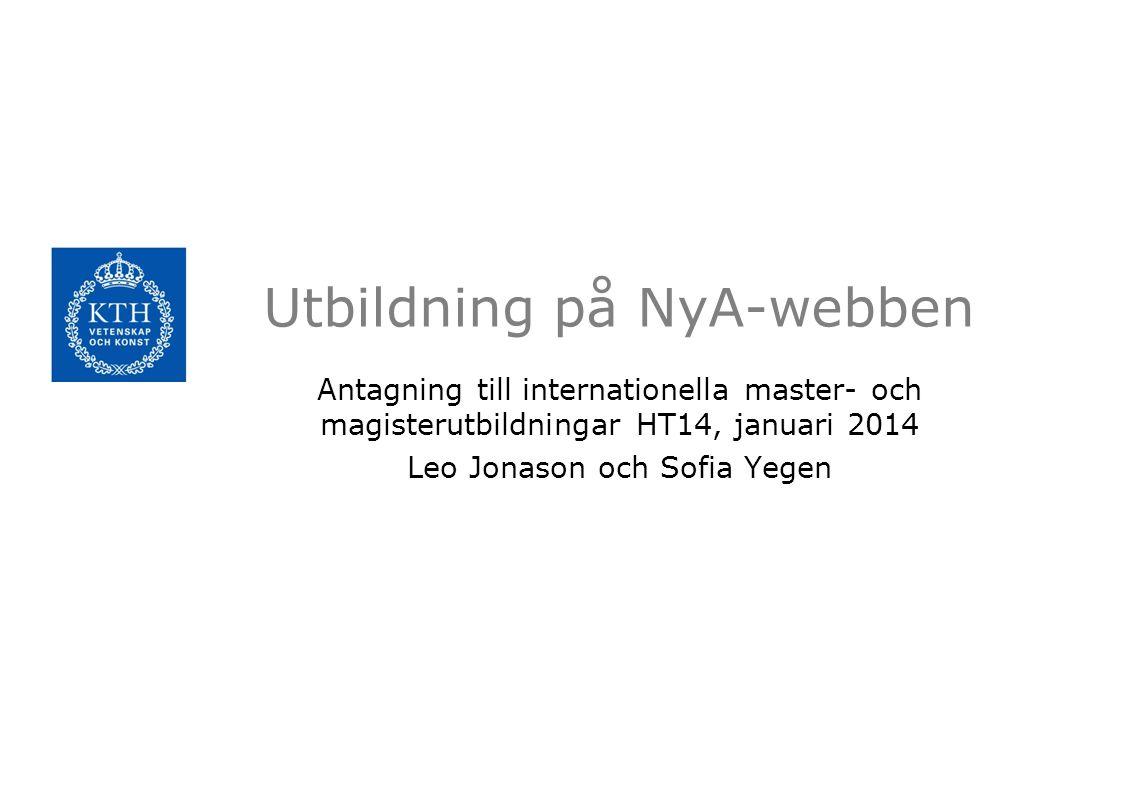 Utbildning på NyA-webben Antagning till internationella master- och magisterutbildningar HT14, januari 2014 Leo Jonason och Sofia Yegen