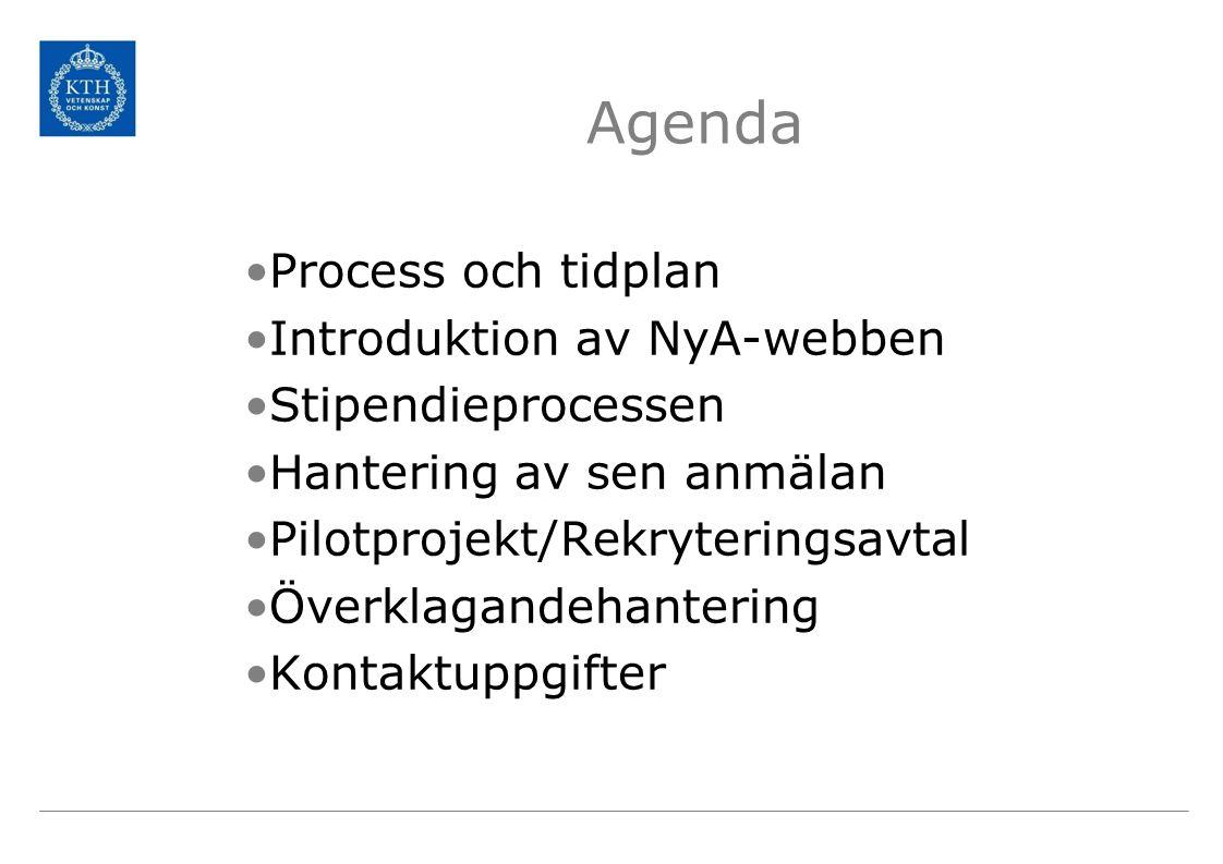 Agenda Process och tidplan Introduktion av NyA-webben Stipendieprocessen Hantering av sen anmälan Pilotprojekt/Rekryteringsavtal Överklagandehantering Kontaktuppgifter