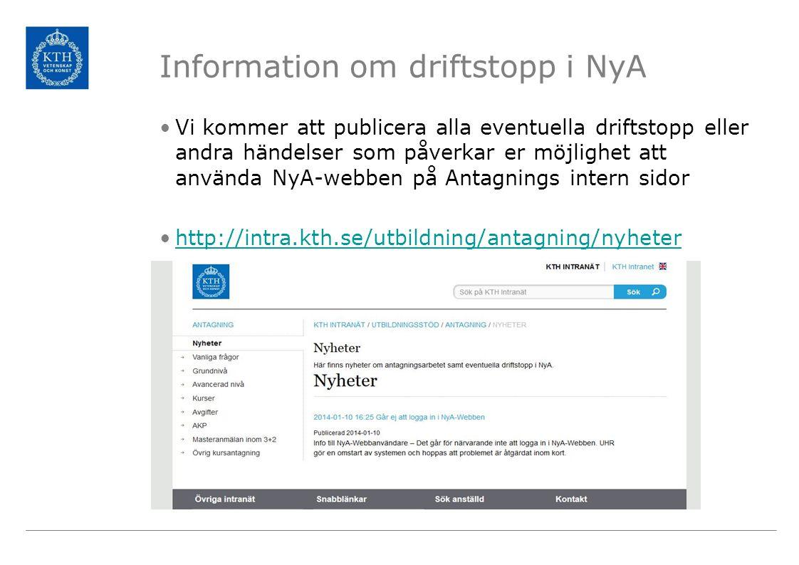 Information om driftstopp i NyA Vi kommer att publicera alla eventuella driftstopp eller andra händelser som påverkar er möjlighet att använda NyA-webben på Antagnings intern sidor http://intra.kth.se/utbildning/antagning/nyheter