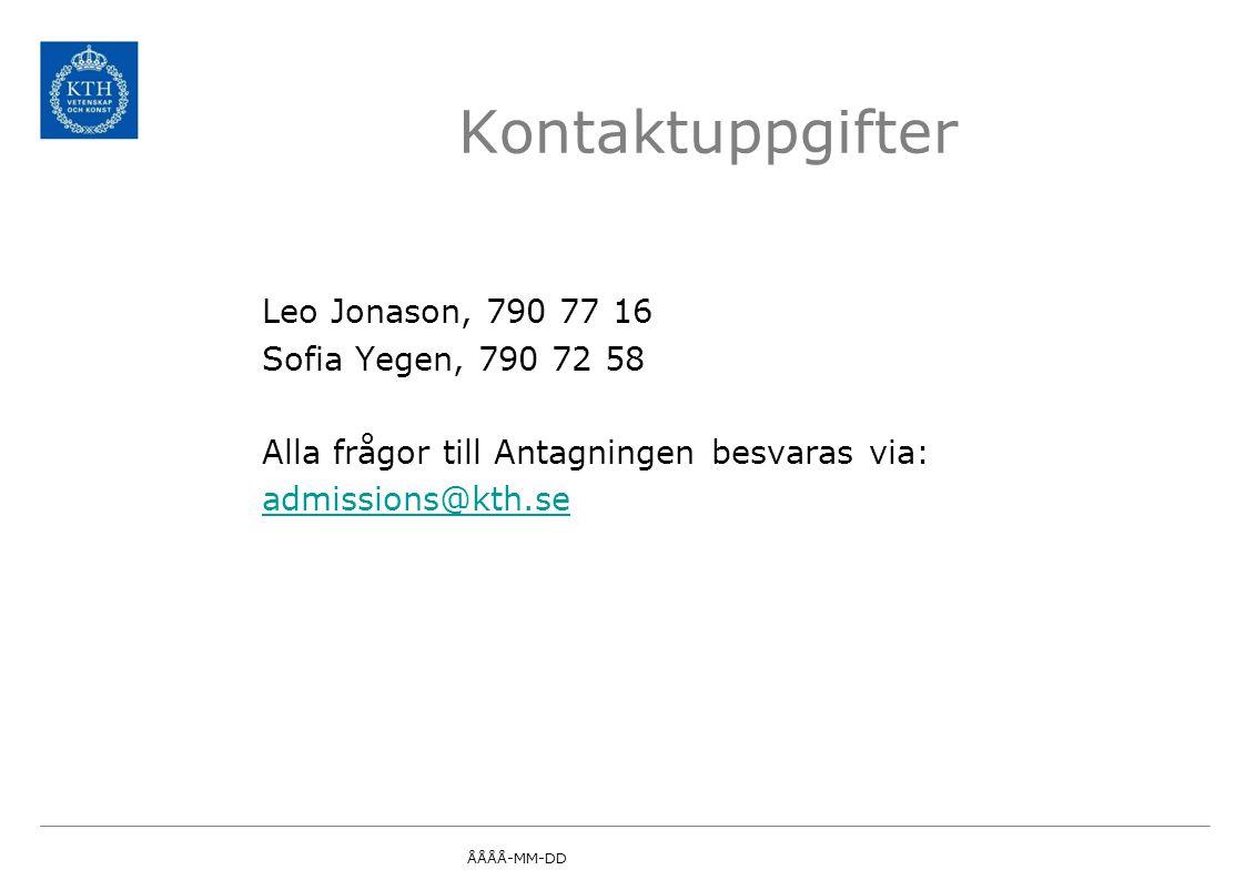 Leo Jonason, 790 77 16 Sofia Yegen, 790 72 58 Alla frågor till Antagningen besvaras via: admissions@kth.se Kontaktuppgifter ÅÅÅÅ-MM-DD