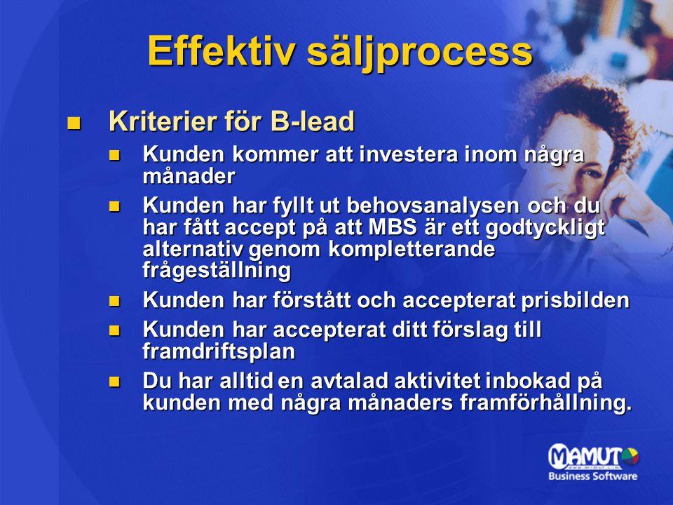 Effektiv säljprocess Kriterier för B-lead Kriterier för B-lead Kunden kommer att investera inom några månader Kunden kommer att investera inom några m