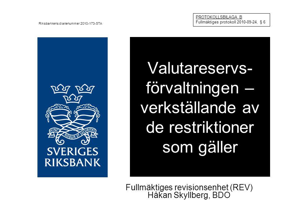 Valutareservs- förvaltningen – verkställande av de restriktioner som gäller Fullmäktiges revisionsenhet (REV) Håkan Skyllberg, BDO PROTOKOLLSBILAGA B Fullmäktiges protokoll 2010-09-24, § 6 Riksbankens diarienummer 2010-173-STA