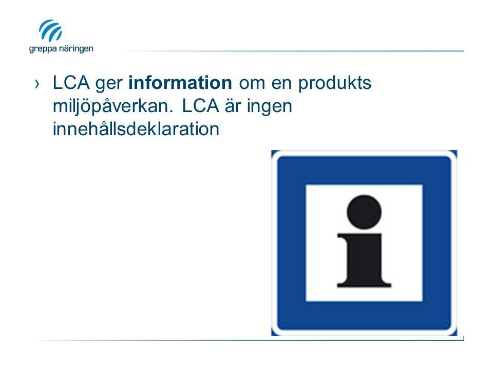 ›LCA ger information om en produkts miljöpåverkan. LCA är ingen innehållsdeklaration