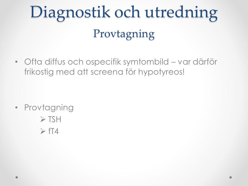 Diagnostik och utredning Provtagning Ofta diffus och ospecifik symtombild – var därför frikostig med att screena för hypotyreos! Provtagning  TSH  f