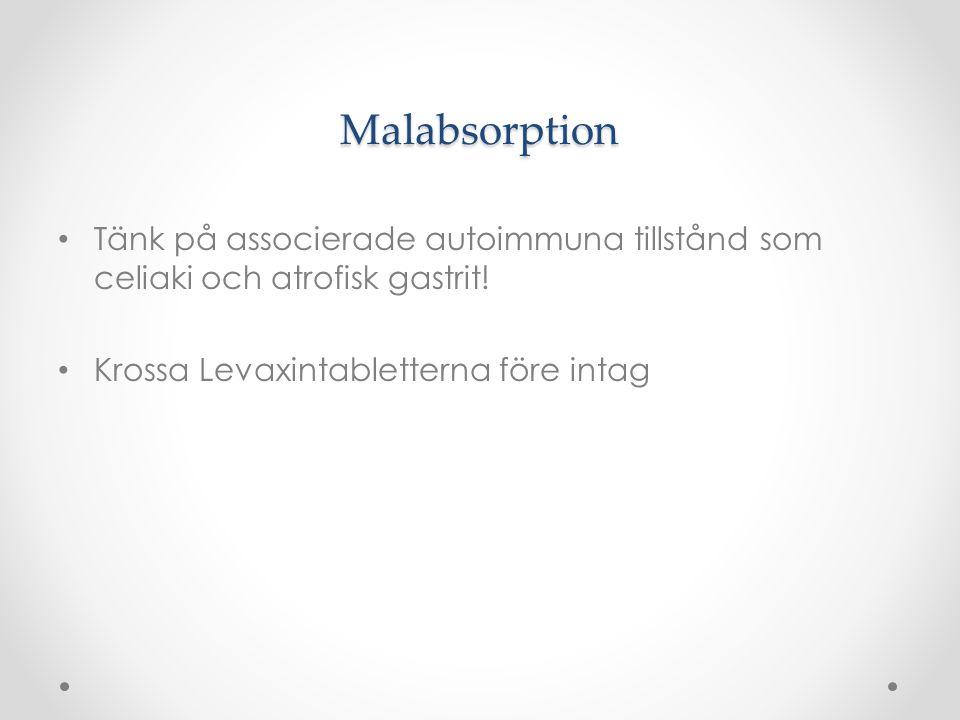 Malabsorption Tänk på associerade autoimmuna tillstånd som celiaki och atrofisk gastrit! Krossa Levaxintabletterna före intag
