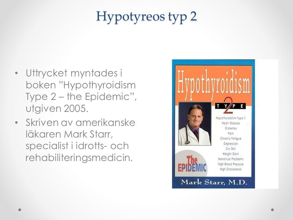 """Hypotyreos typ 2 Uttrycket myntades i boken """"Hypothyroidism Type 2 – the Epidemic"""", utgiven 2005. Skriven av amerikanske läkaren Mark Starr, specialis"""