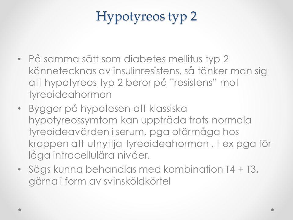"""Hypotyreos typ 2 På samma sätt som diabetes mellitus typ 2 kännetecknas av insulinresistens, så tänker man sig att hypotyreos typ 2 beror på """"resisten"""