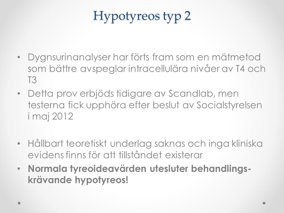 Hypotyreos typ 2 Dygnsurinanalyser har förts fram som en mätmetod som bättre avspeglar intracellulära nivåer av T4 och T3 Detta prov erbjöds tidigare