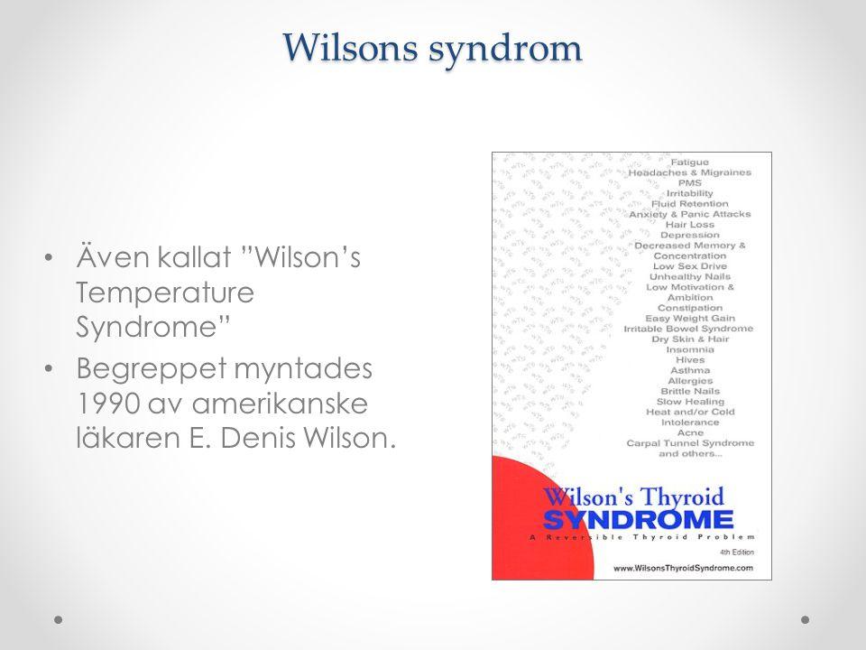 """Wilsons syndrom Även kallat """"Wilson's Temperature Syndrome"""" Begreppet myntades 1990 av amerikanske läkaren E. Denis Wilson."""