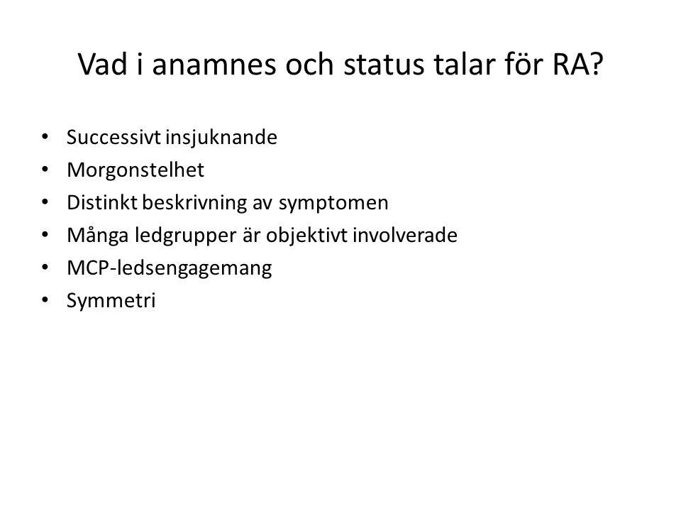 Vad i anamnes och status talar för RA? Successivt insjuknande Morgonstelhet Distinkt beskrivning av symptomen Många ledgrupper är objektivt involverad