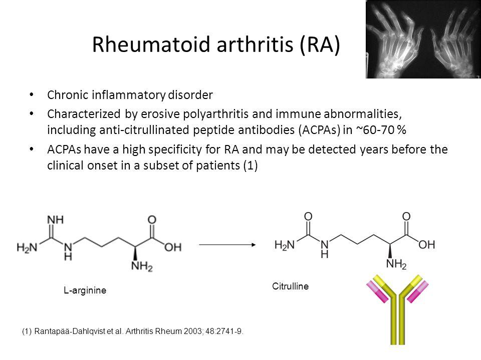 Rheumatoid arthritis (RA) Chronic inflammatory disorder Characterized by erosive polyarthritis and immune abnormalities, including anti-citrullinated