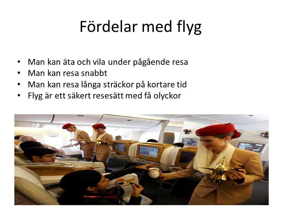 Fördelar med flyg Man kan äta och vila under pågående resa Man kan resa snabbt Man kan resa långa sträckor på kortare tid Flyg är ett säkert resesätt