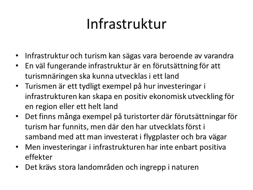 Infrastruktur Infrastruktur och turism kan sägas vara beroende av varandra En väl fungerande infrastruktur är en förutsättning för att turismnäringen