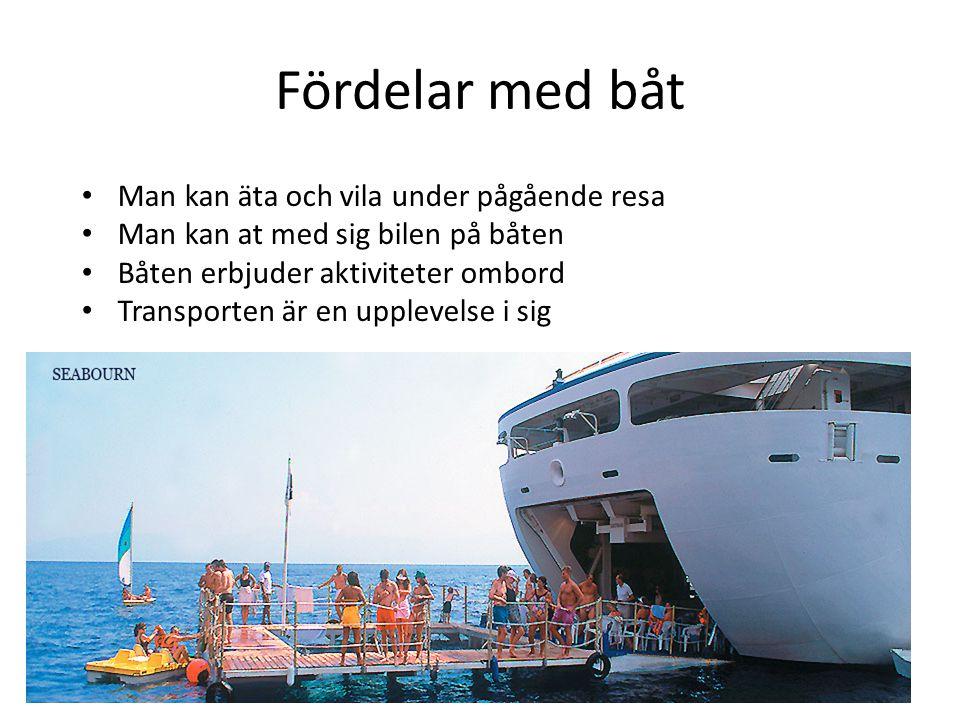 Fördelar med båt Man kan äta och vila under pågående resa Man kan at med sig bilen på båten Båten erbjuder aktiviteter ombord Transporten är en upplev