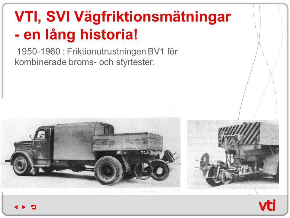VTI, SVI Vägfriktionsmätningar - en lång historia! 1950-1960 : Friktionutrustningen BV1 för kombinerade broms- och styrtester.