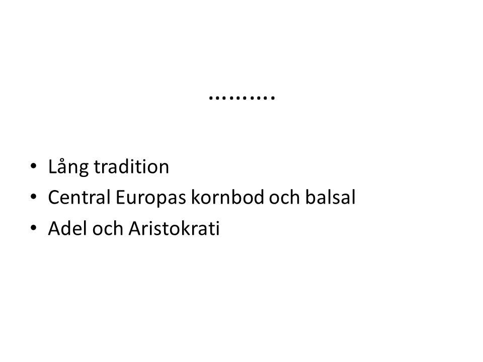 ………. Lång tradition Central Europas kornbod och balsal Adel och Aristokrati