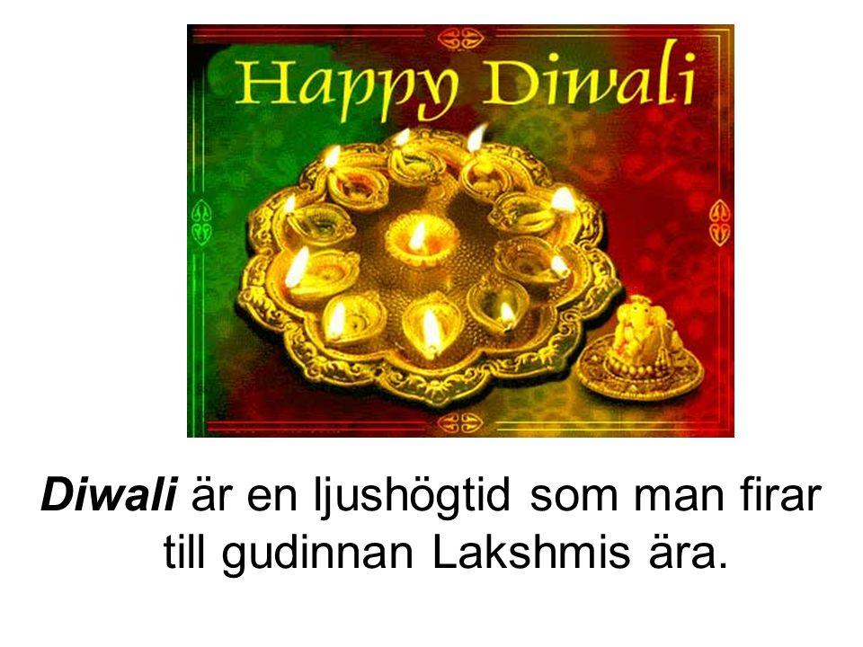 Diwali är en ljushögtid som man firar till gudinnan Lakshmis ära.