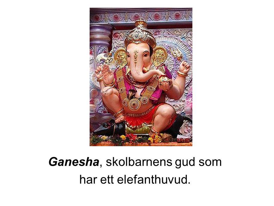Ganesha, skolbarnens gud som har ett elefanthuvud.
