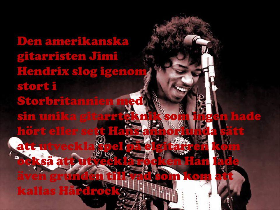 Den amerikanska gitarristen Jimi Hendrix slog igenom stort i Storbritannien med sin unika gitarrteknik som ingen hade hört eller sett Hans annorlunda