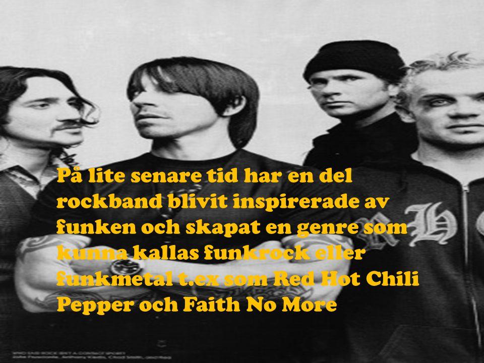 På lite senare tid har en del rockband blivit inspirerade av funken och skapat en genre som kunna kallas funkrock eller funkmetal t.ex som Red Hot Chi