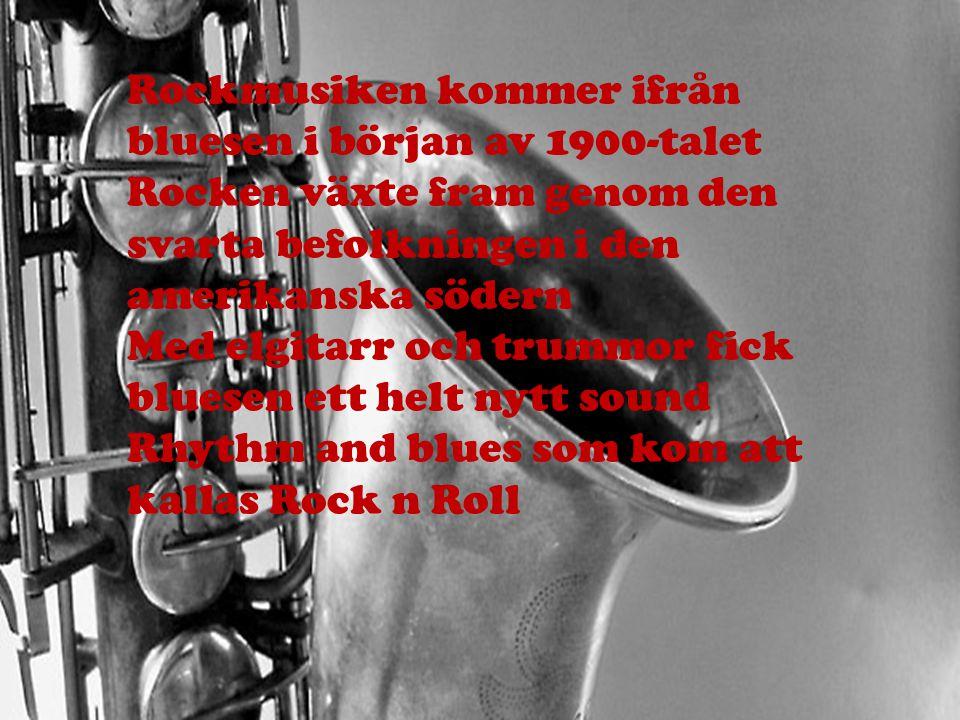 Rockmusiken kommer ifrån bluesen i början av 1900-talet Rocken växte fram genom den svarta befolkningen i den amerikanska södern Med elgitarr och trum