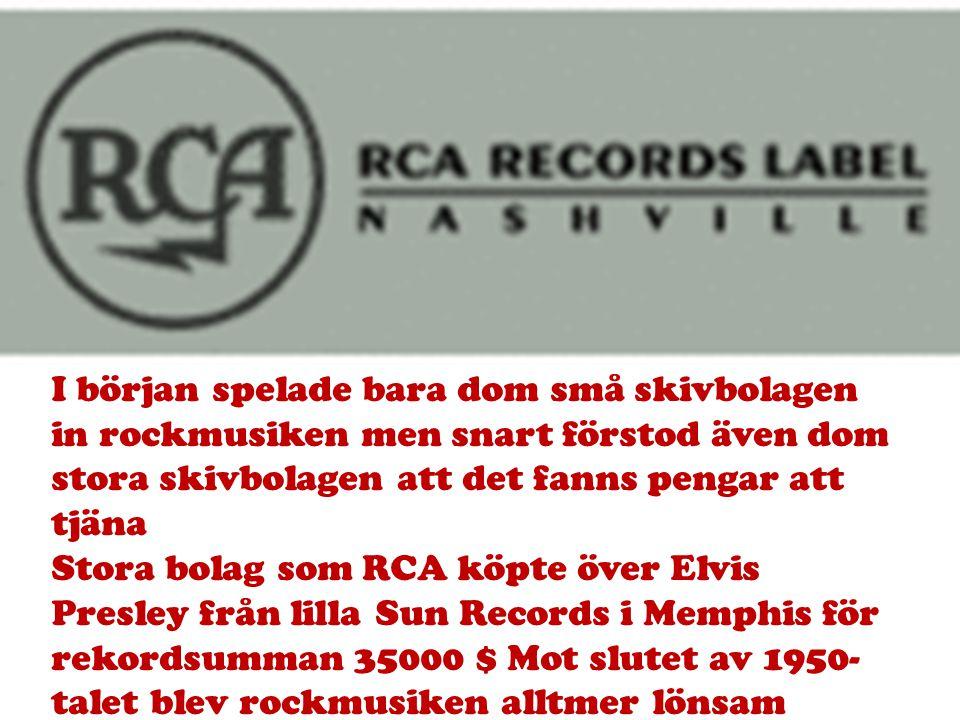 I början spelade bara dom små skivbolagen in rockmusiken men snart förstod även dom stora skivbolagen att det fanns pengar att tjäna Stora bolag som R