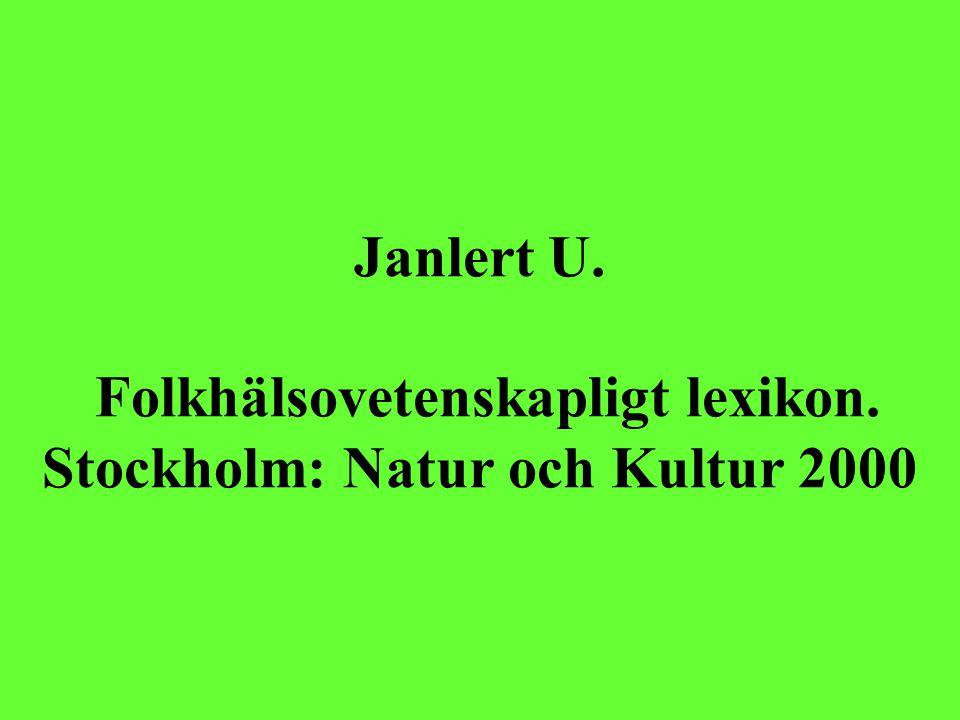Janlert U.Folkhälsovetenskapligt lexikon. Stockholm: Natur och Kultur 2000 Hälsa.