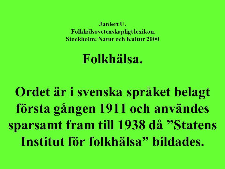 Janlert U. Folkhälsovetenskapligt lexikon. Stockholm: Natur och Kultur 2000 Folkhälsa. Ordet är i svenska språket belagt första gången 1911 och använd
