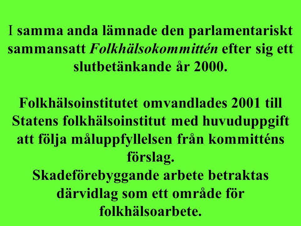 I samma anda lämnade den parlamentariskt sammansatt Folkhälsokommittén efter sig ett slutbetänkande år 2000. Folkhälsoinstitutet omvandlades 2001 till