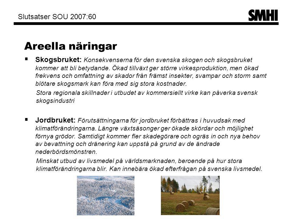 Areella näringar  Skogsbruket: Konsekvenserna för den svenska skogen och skogsbruket kommer att bli betydande. Ökad tillväxt ger större virkesprodukt