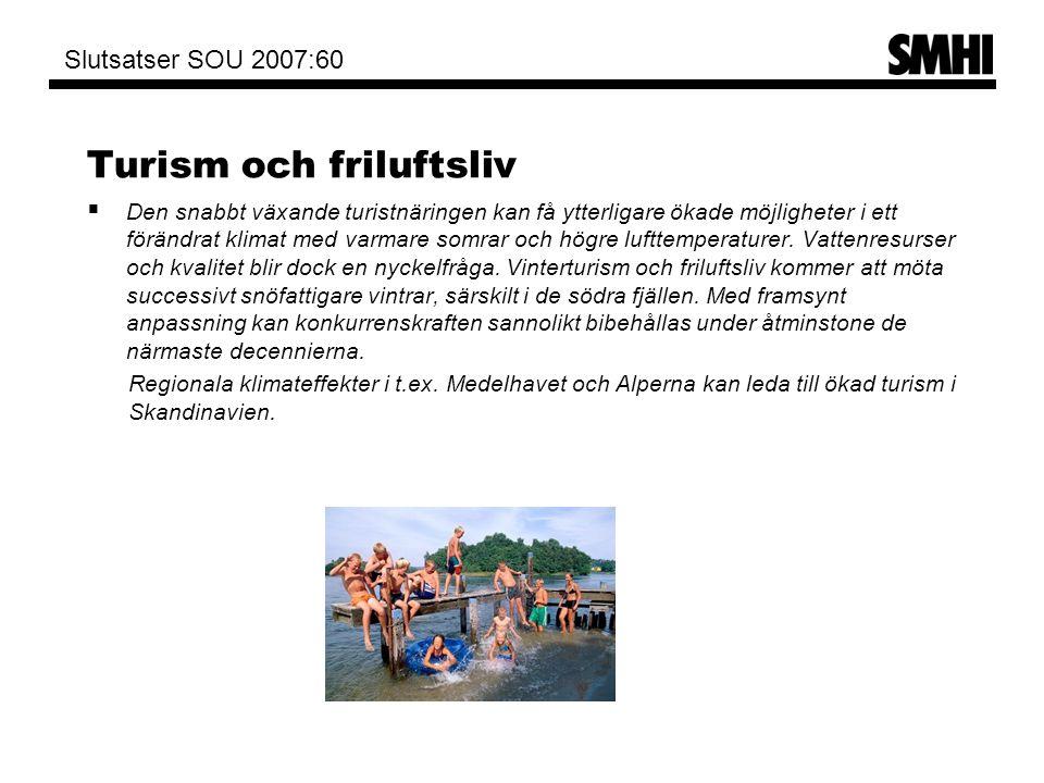 Turism och friluftsliv  Den snabbt växande turistnäringen kan få ytterligare ökade möjligheter i ett förändrat klimat med varmare somrar och högre lu