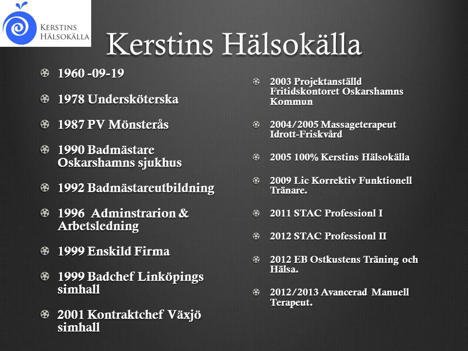 Kerstins Hälsokälla 1960 -09-19 1978 Undersköterska 1987 PV Mönsterås 1990 Badmästare Oskarshamns sjukhus 1992 Badmästareutbildning 1996 Adminstrarion