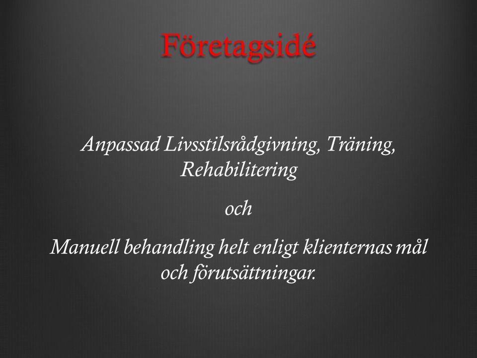 Företagsidé Anpassad Livsstilsrådgivning, Träning, Rehabilitering och Manuell behandling helt enligt klienternas mål och förutsättningar.