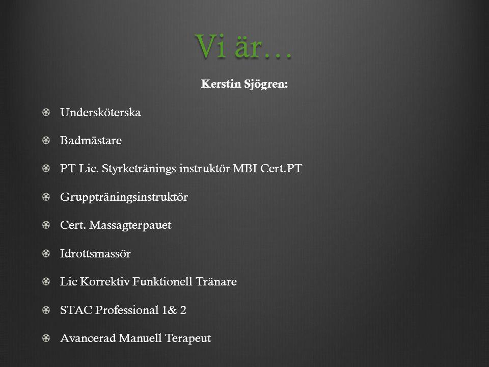 Vi är… Karolina Svensson: Idrottspedagogsexamen vid Umeå Universitet STAC Elit Fystränare STAC Professional steg 1 Funktionell träningsutbildning Complete Performance Diplomerad Massör Hälsoprofilsbedömmare Gruppträningsinstruktör.