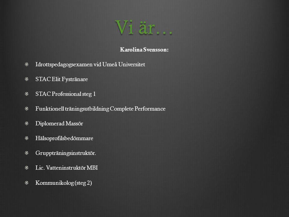 Vi är… Karolina Svensson: Idrottspedagogsexamen vid Umeå Universitet STAC Elit Fystränare STAC Professional steg 1 Funktionell träningsutbildning Comp