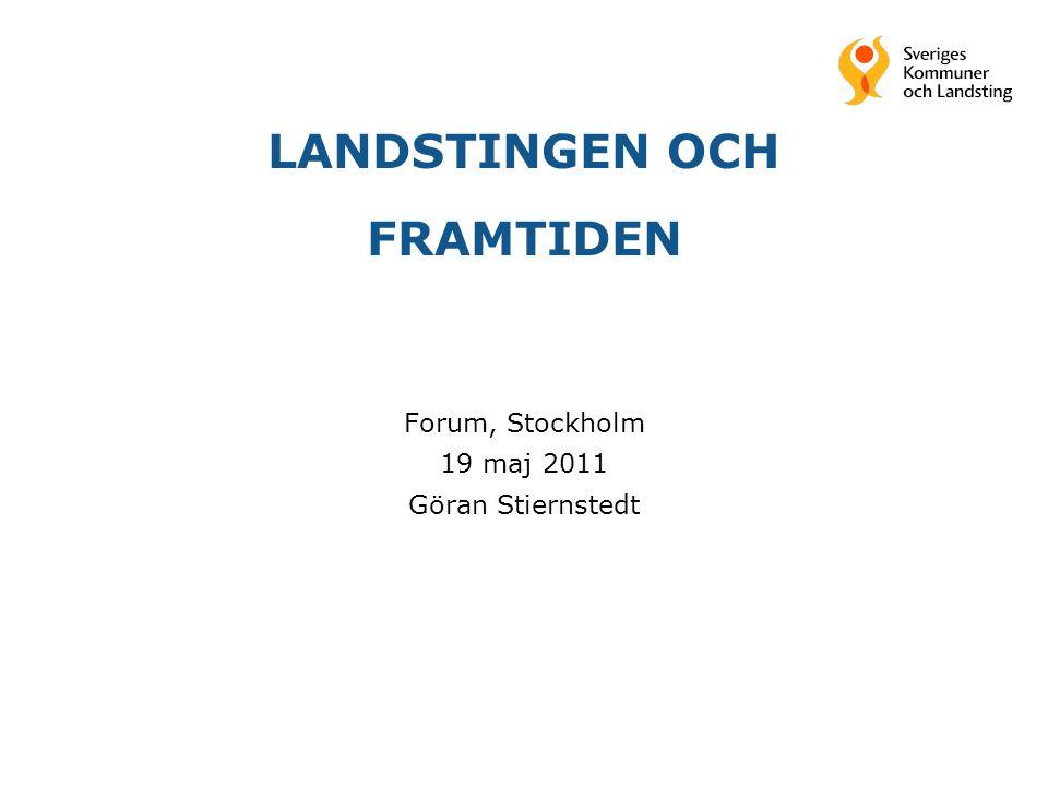 LANDSTINGEN OCH FRAMTIDEN Forum, Stockholm 19 maj 2011 Göran Stiernstedt