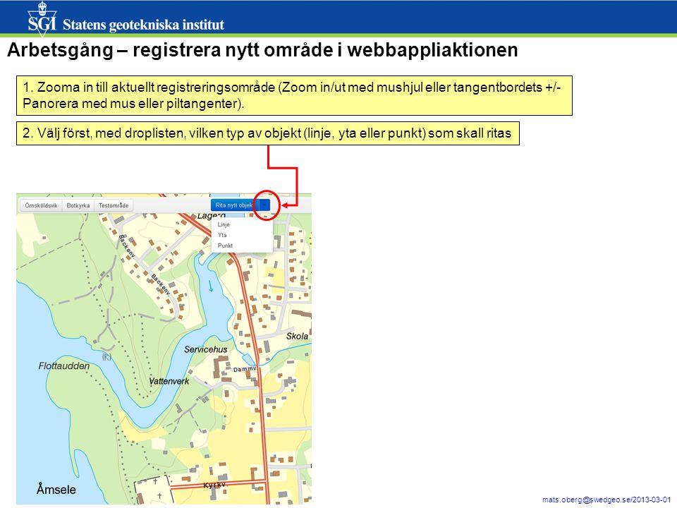12 mats.oberg@swedgeo.se/2013-03-01 Arbetsgång – registrera nytt område i webbappliaktionen 1.