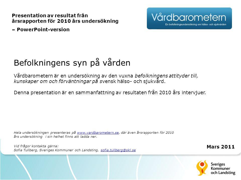 Befolkningens syn på vården Vårdbarometern är en undersökning av den vuxna befolkningens attityder till, kunskaper om och förväntningar på svensk häls