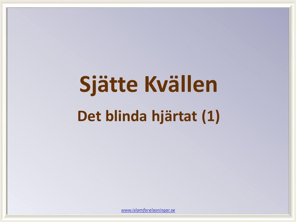 www.islamforelasningar.se Sjätte Kvällen Det blinda hjärtat (1)
