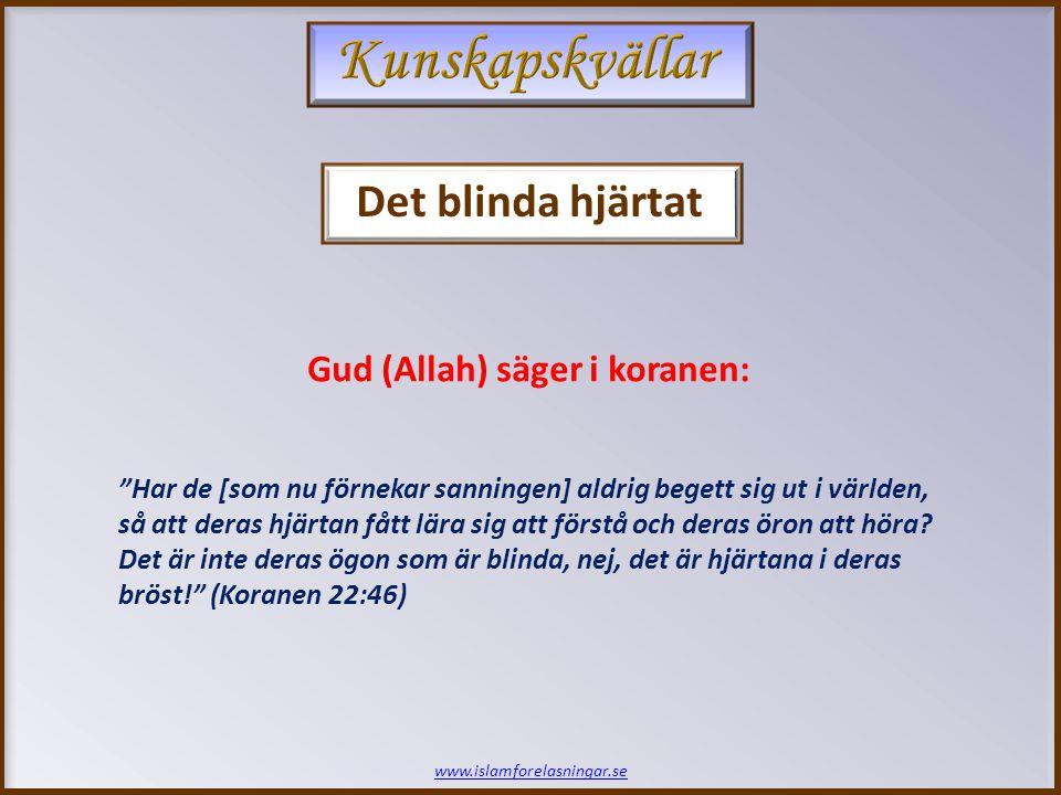 www.islamforelasningar.se Gud (Allah) säger i en annan vers: Men den som på jorden var blind [för sanningen] skall i evigheten förbli blind och förirra sig allt längre från [den raka] vägen. (Koranen 17:72)