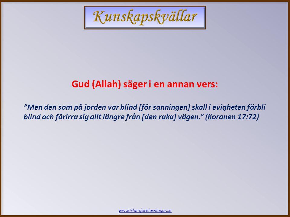 www.islamforelasningar.se Gud (Allah) säger i koranen: Men den som vänder ryggen åt Mig [och Mina budskap] skall få ett eländigt liv och på Uppståndelsens dag skall Vi låta honom stiga fram blind. Och han skall säga: Herre.