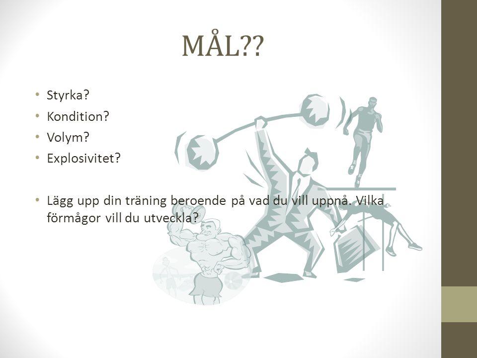 MÅL?? Styrka? Kondition? Volym? Explosivitet? Lägg upp din träning beroende på vad du vill uppnå. Vilka förmågor vill du utveckla?