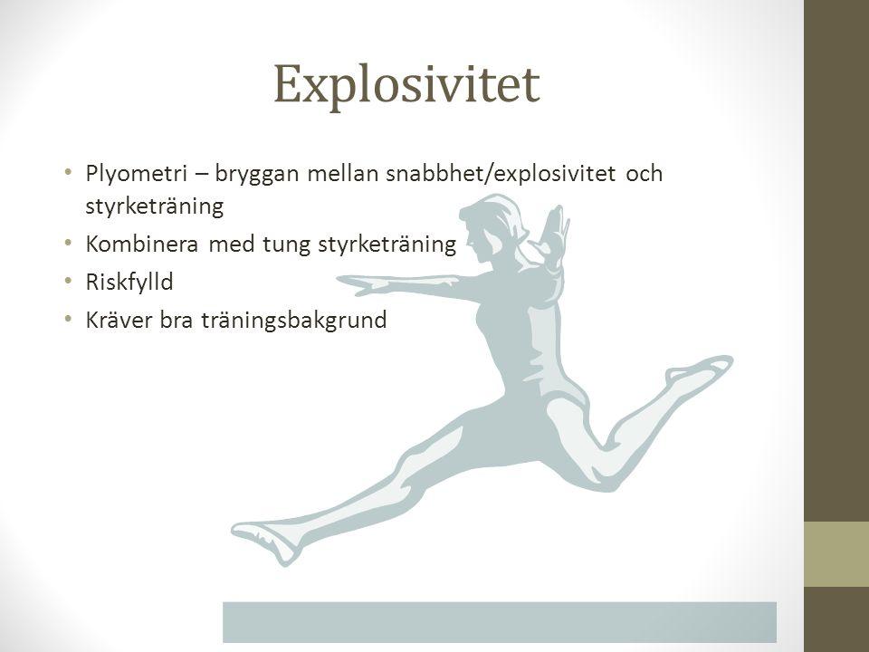 Explosivitet Plyometri – bryggan mellan snabbhet/explosivitet och styrketräning Kombinera med tung styrketräning Riskfylld Kräver bra träningsbakgrund