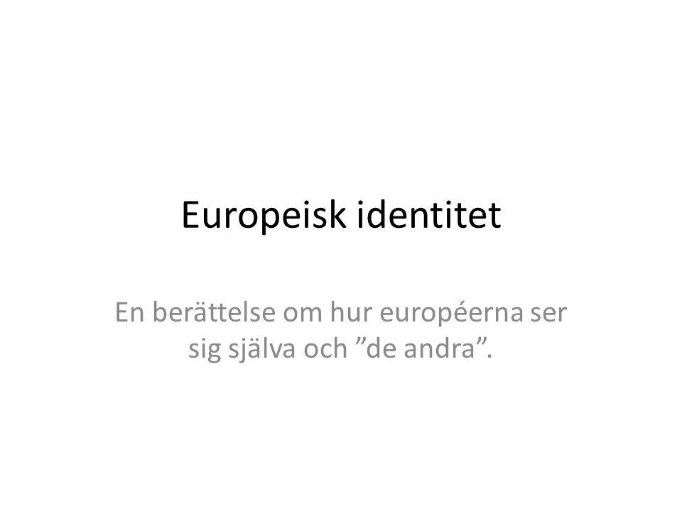 """Europeisk identitet En berättelse om hur européerna ser sig själva och """"de andra""""."""